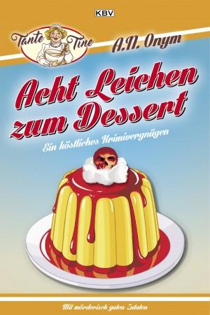 Acht Leichen zum Dessert: Acht Tag. Acht Autoren. Acht Ermittler. Acht Leichen.