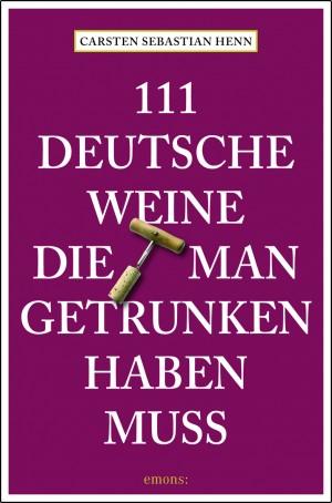 111 Deutsche Weine die man getrunken haben muss